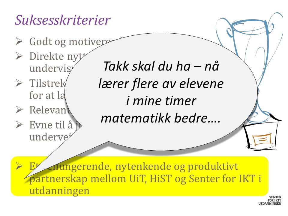 Suksesskriterier Takk skal du ha – nå lærer flere av elevene i mine timer matematikk bedre…. Godt og motiverende faglig innhold.