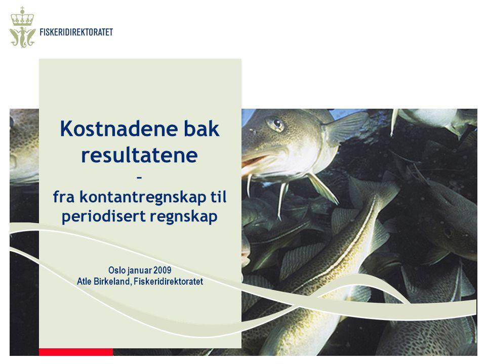 Kostnadene bak resultatene – fra kontantregnskap til periodisert regnskap Oslo januar 2009 Atle Birkeland, Fiskeridirektoratet