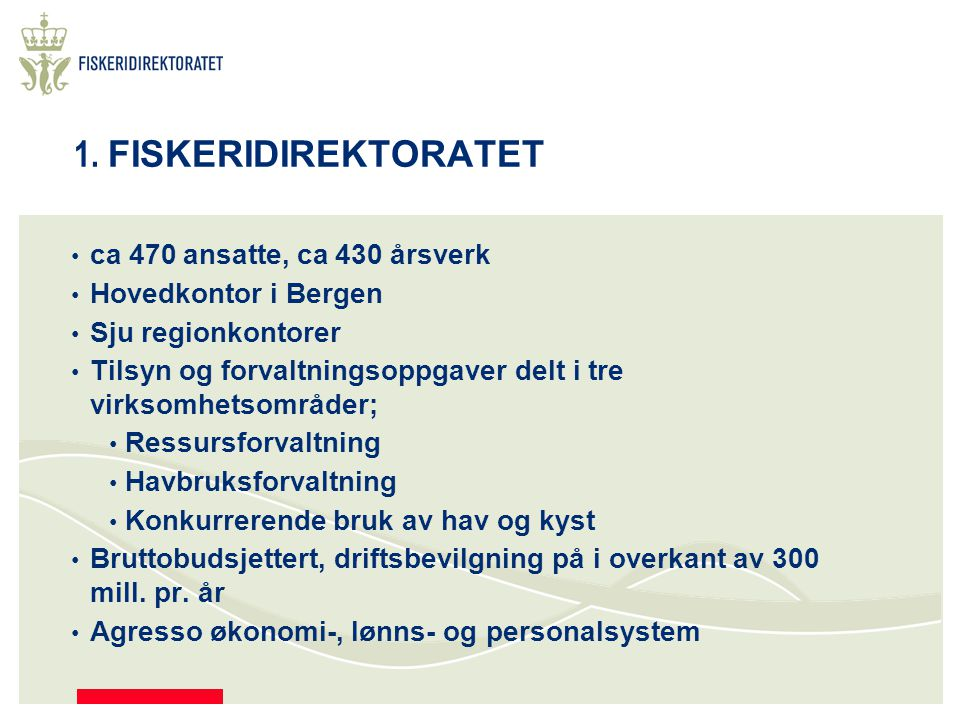 1. FISKERIDIREKTORATET ca 470 ansatte, ca 430 årsverk