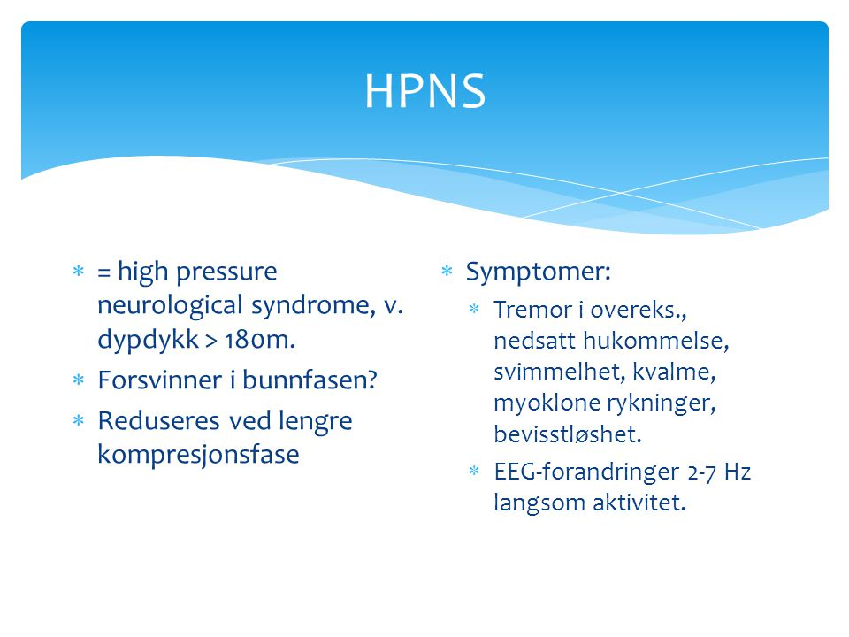 HPNS = high pressure neurological syndrome, v. dypdykk > 180m.
