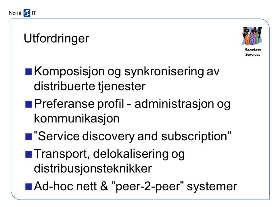 Utfordringer Komposisjon og synkronisering av distribuerte tjenester. Preferanse profil - administrasjon og kommunikasjon.
