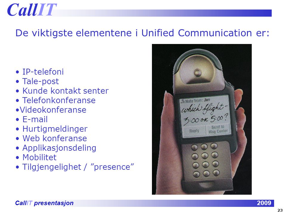 De viktigste elementene i Unified Communication er: