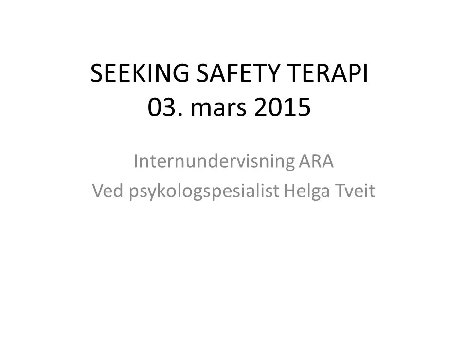 SEEKING SAFETY TERAPI 03. mars 2015