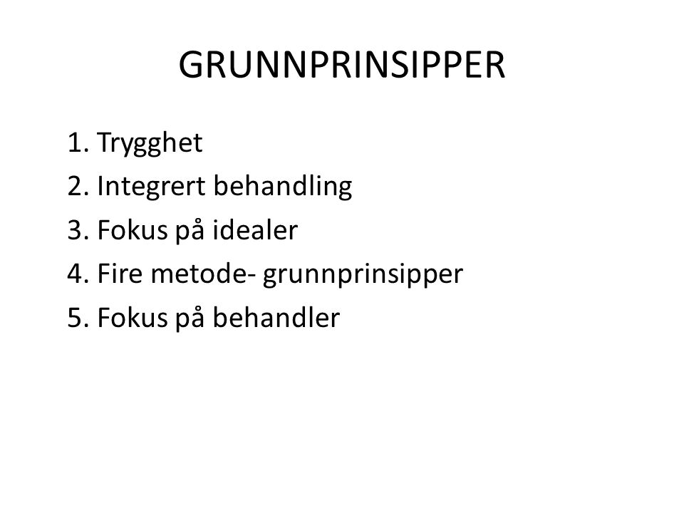GRUNNPRINSIPPER 1. Trygghet 2. Integrert behandling 3.