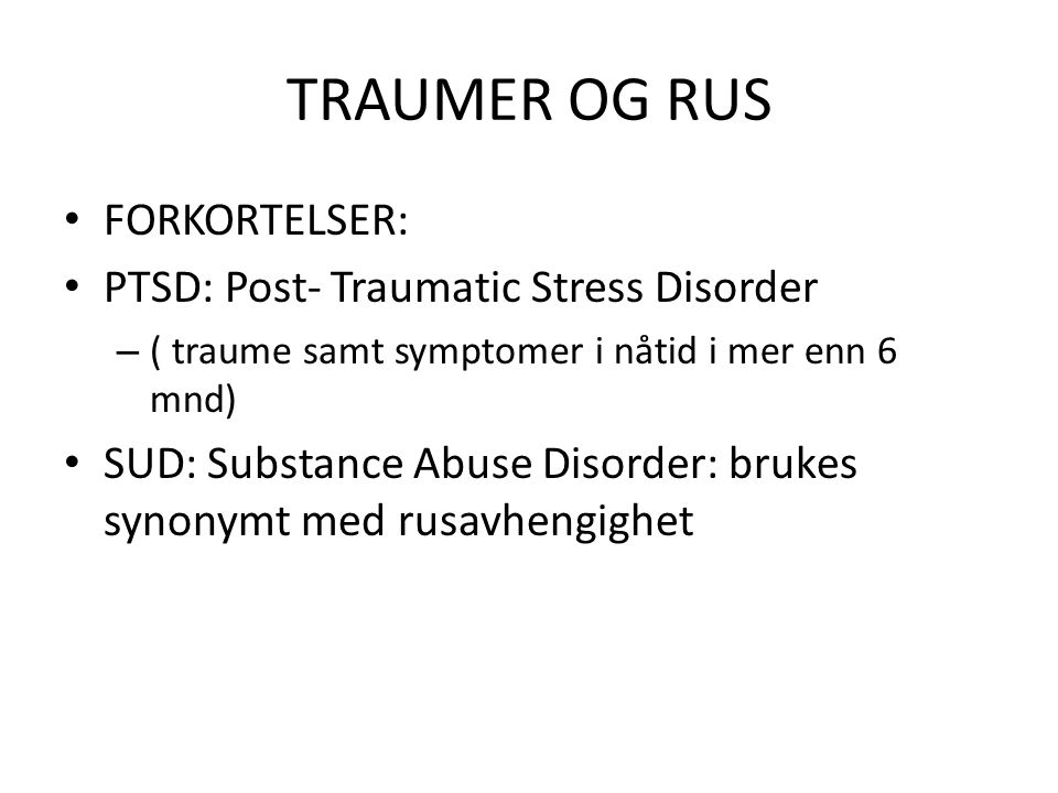 TRAUMER OG RUS FORKORTELSER: PTSD: Post- Traumatic Stress Disorder