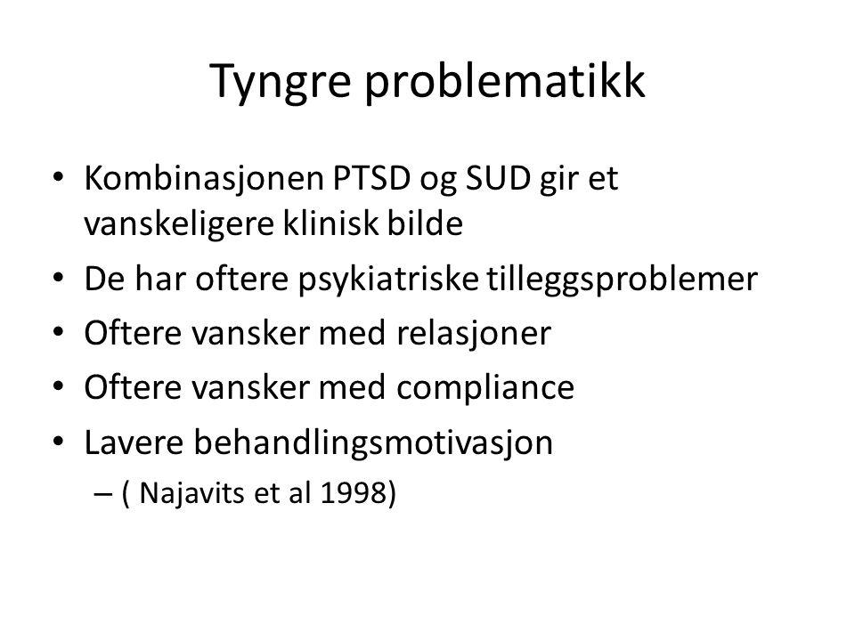Tyngre problematikk Kombinasjonen PTSD og SUD gir et vanskeligere klinisk bilde. De har oftere psykiatriske tilleggsproblemer.