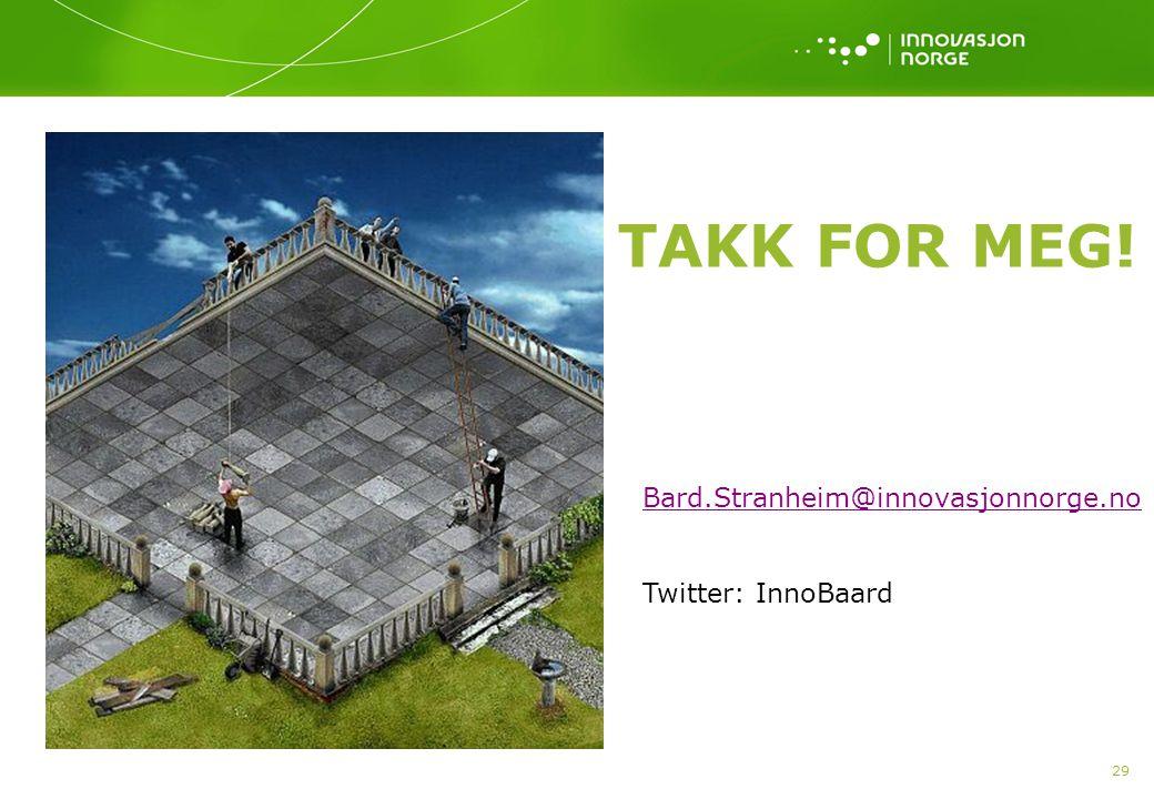 Takk for meg! Bard.Stranheim@innovasjonnorge.no Twitter: InnoBaard