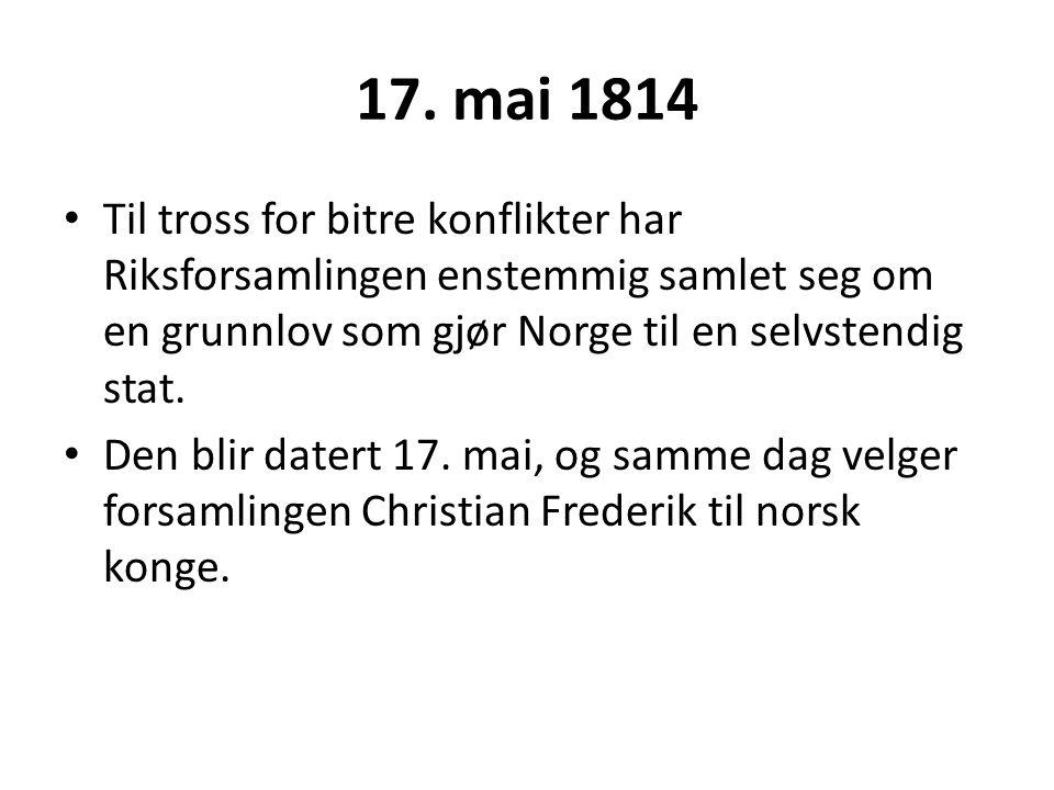 17. mai 1814 Til tross for bitre konflikter har Riksforsamlingen enstemmig samlet seg om en grunnlov som gjør Norge til en selvstendig stat.