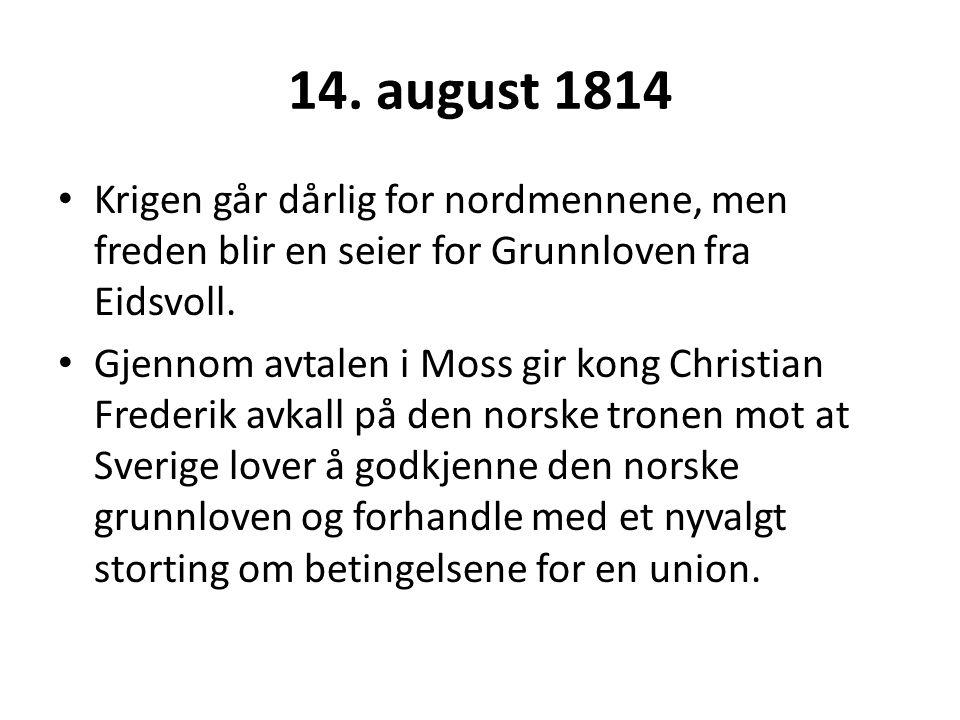 14. august 1814 Krigen går dårlig for nordmennene, men freden blir en seier for Grunnloven fra Eidsvoll.