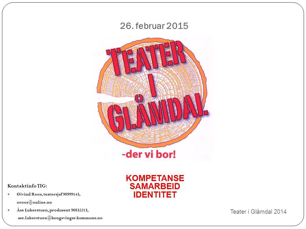 26. februar 2015 KOMPETANSE SAMARBEID IDENTITET Teater i Glåmdal 2014