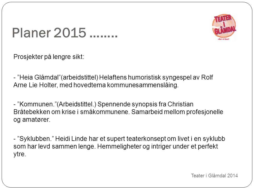 Planer 2015 …….. Prosjekter på lengre sikt: