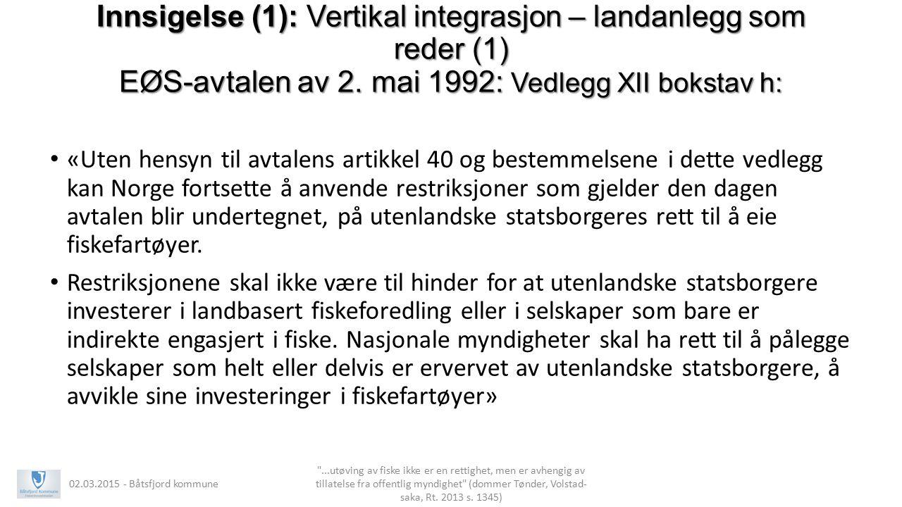 Innsigelse (1): Vertikal integrasjon – landanlegg som reder (1) EØS-avtalen av 2. mai 1992: Vedlegg XII bokstav h: