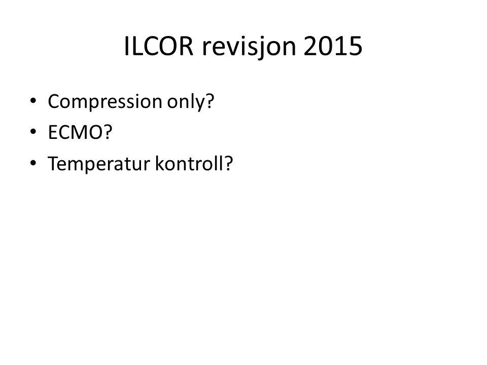 ILCOR revisjon 2015 Compression only ECMO Temperatur kontroll