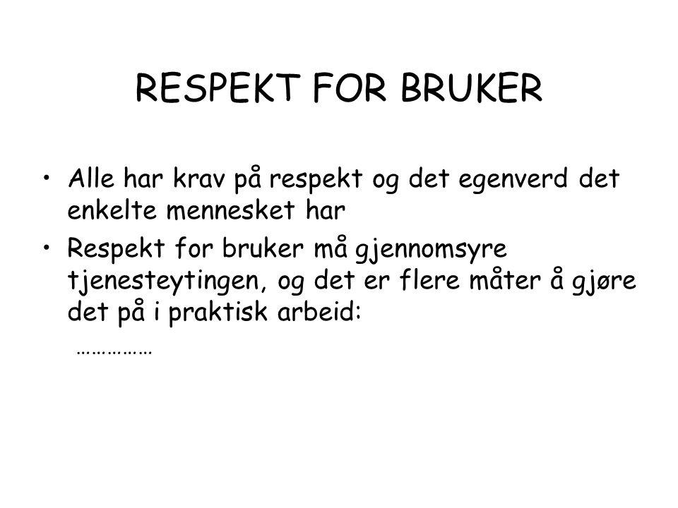 RESPEKT FOR BRUKER Alle har krav på respekt og det egenverd det enkelte mennesket har.