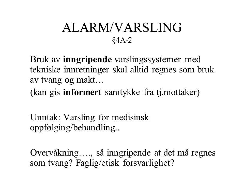 ALARM/VARSLING §4A-2 Bruk av inngripende varslingssystemer med tekniske innretninger skal alltid regnes som bruk av tvang og makt…
