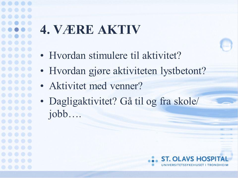 4. VÆRE AKTIV Hvordan stimulere til aktivitet
