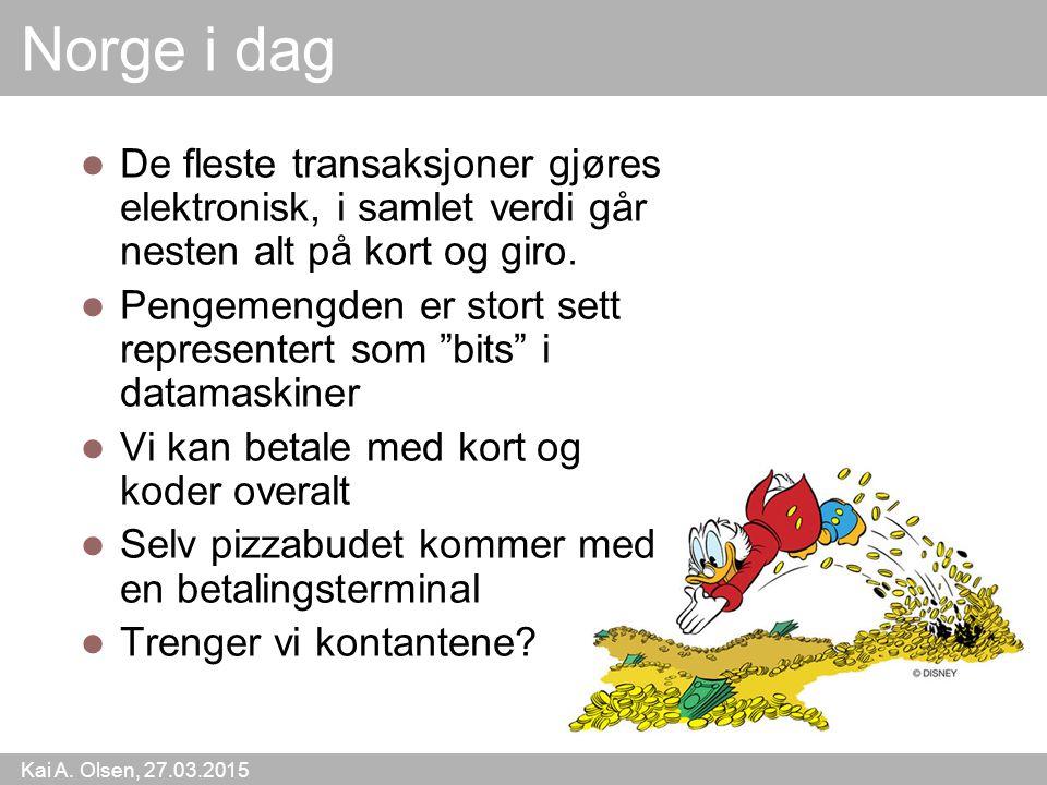Norge i dag De fleste transaksjoner gjøres elektronisk, i samlet verdi går nesten alt på kort og giro.