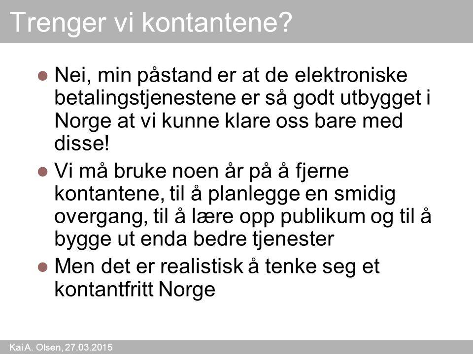 Trenger vi kontantene Nei, min påstand er at de elektroniske betalingstjenestene er så godt utbygget i Norge at vi kunne klare oss bare med disse!