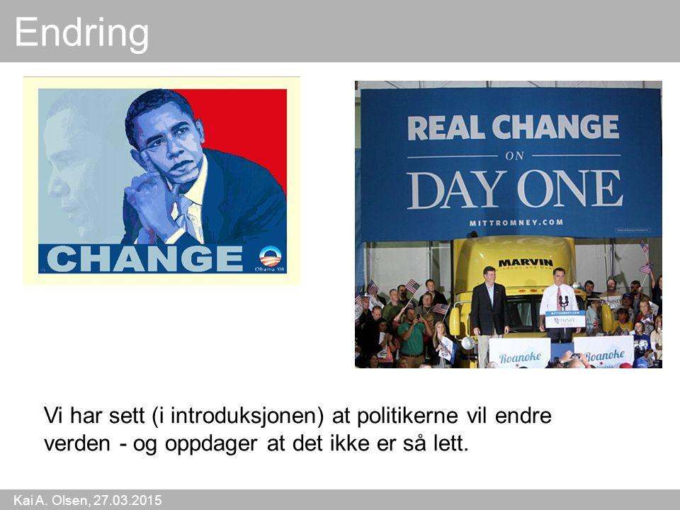 Endring Vi har sett (i introduksjonen) at politikerne vil endre verden - og oppdager at det ikke er så lett.