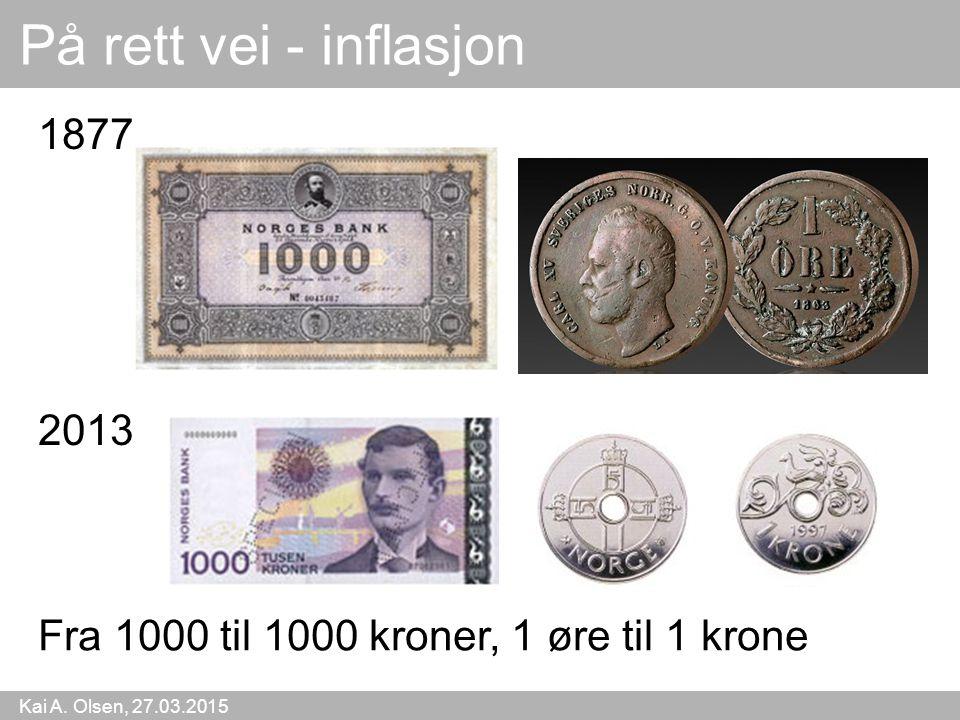 På rett vei - inflasjon 1877 2013 Fra 1000 til 1000 kroner, 1 øre til 1 krone