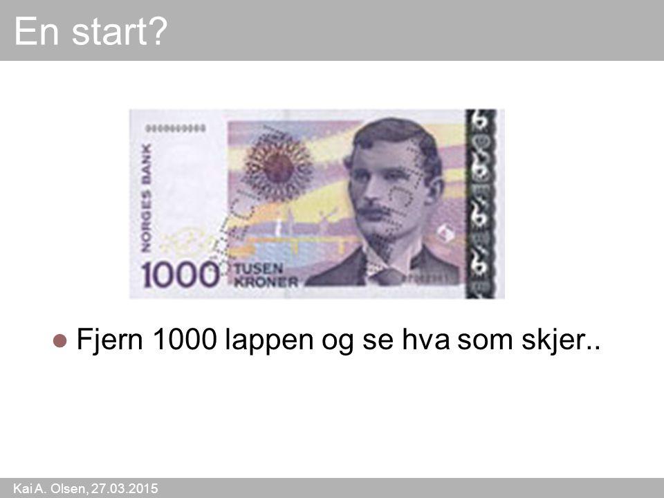 En start Fjern 1000 lappen og se hva som skjer..