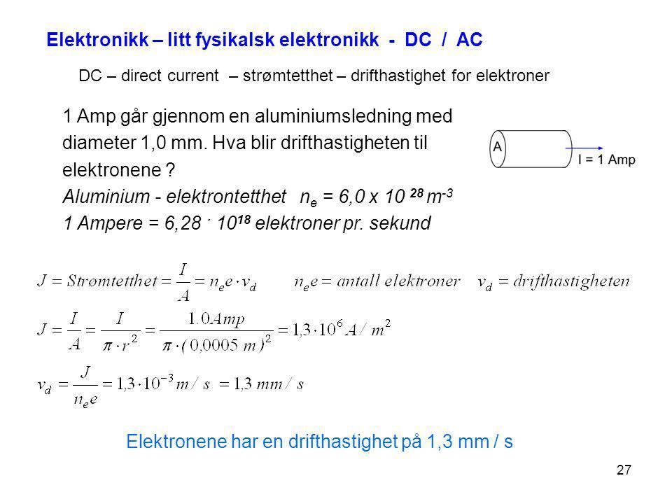 Elektronikk – litt fysikalsk elektronikk - DC / AC