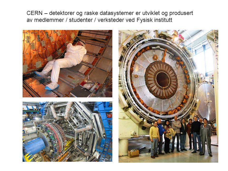 CERN – detektorer og raske datasystemer er utviklet og produsert av medlemmer / studenter / verksteder ved Fysisk institutt