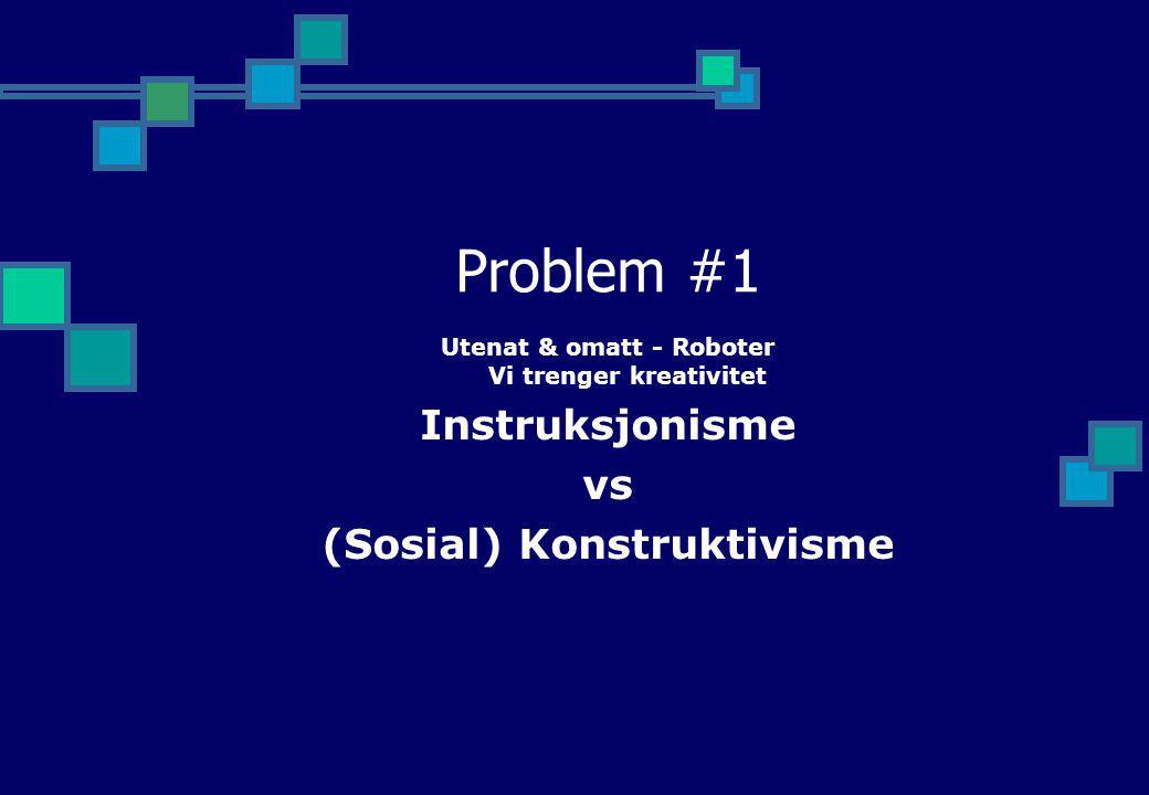 Problem #1 Instruksjonisme vs (Sosial) Konstruktivisme