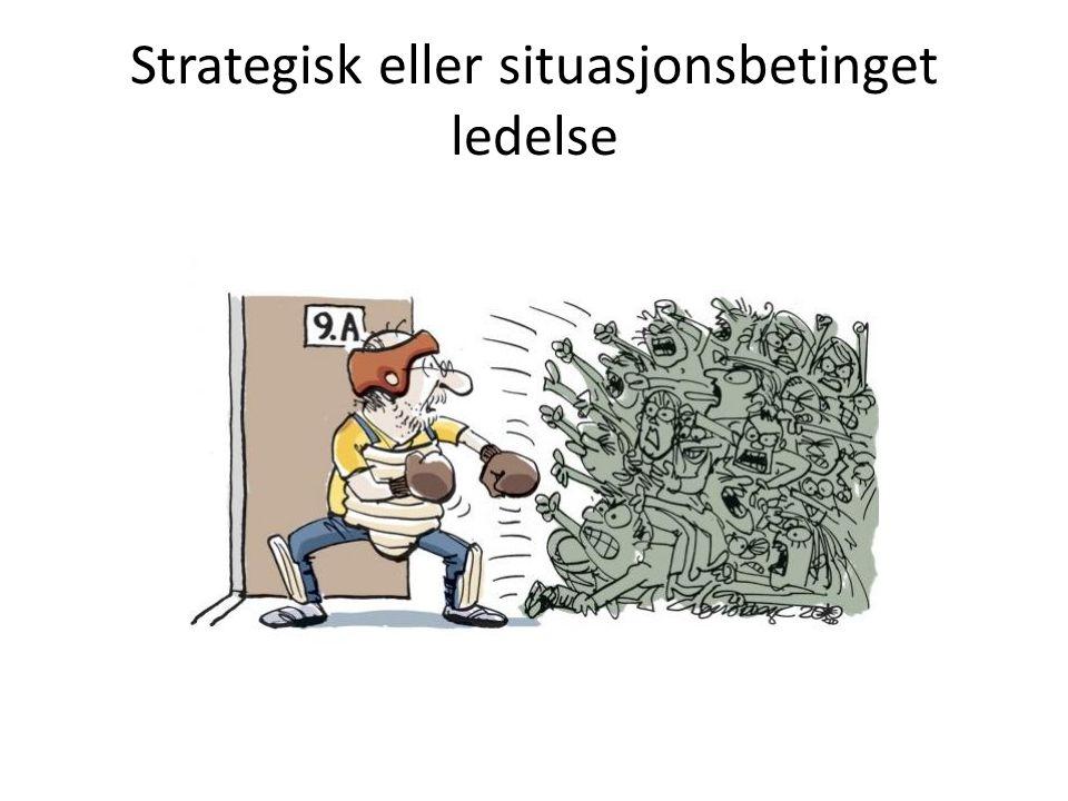 Strategisk eller situasjonsbetinget ledelse
