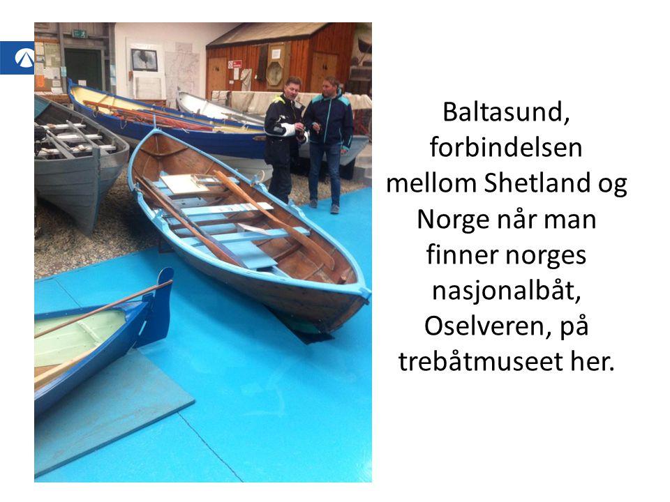 Baltasund, forbindelsen mellom Shetland og Norge når man finner norges nasjonalbåt, Oselveren, på trebåtmuseet her.