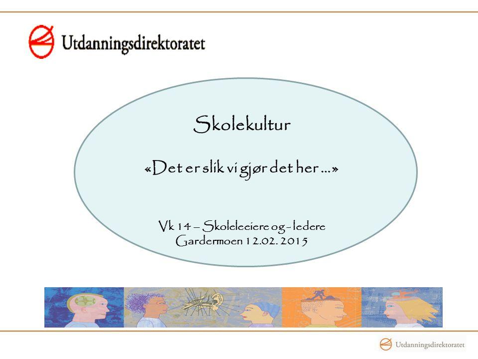 Kultur for læring Skolekultur Skolekultur «Det er slik vi gjør det her …» Vk 14 – Skoleleeiere og - ledere Gardermoen 12.02.