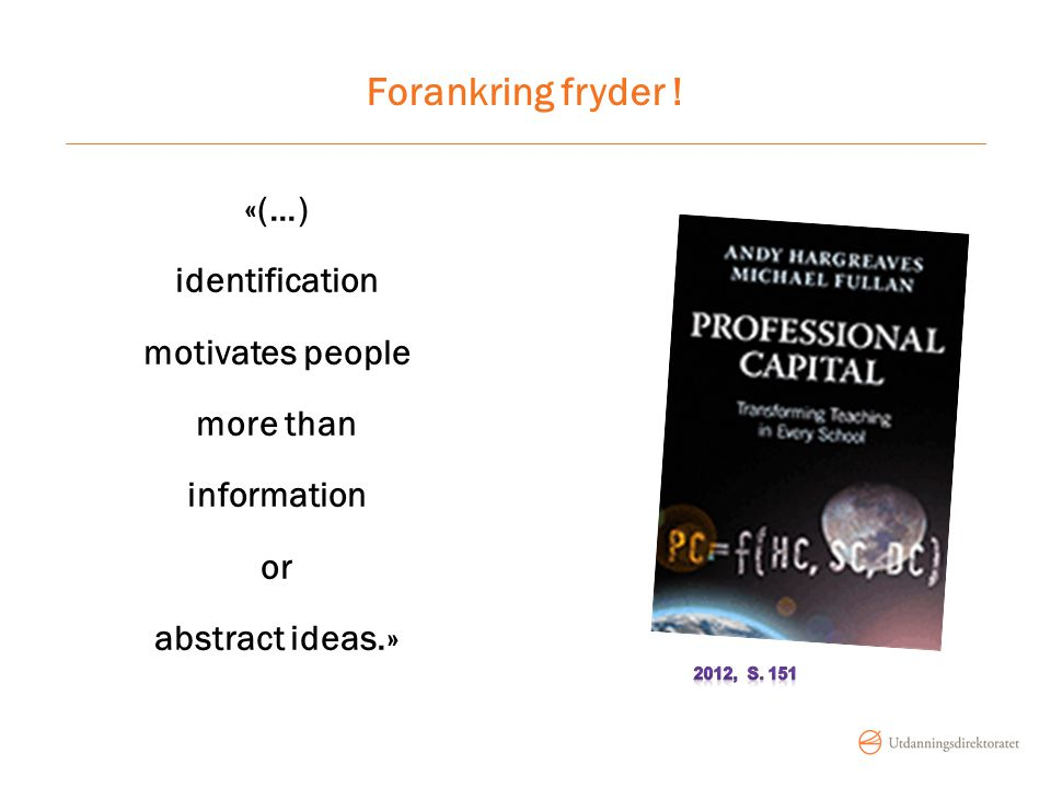 Forankring fryder ! «(…) identification motivates people more than information or abstract ideas.»