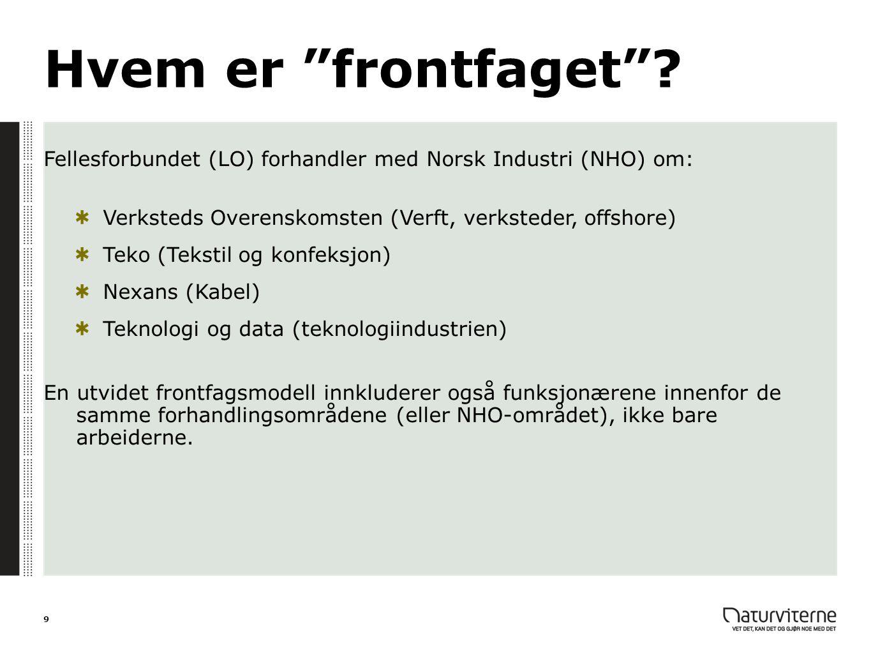 Hvem er frontfaget Fellesforbundet (LO) forhandler med Norsk Industri (NHO) om: Verksteds Overenskomsten (Verft, verksteder, offshore)
