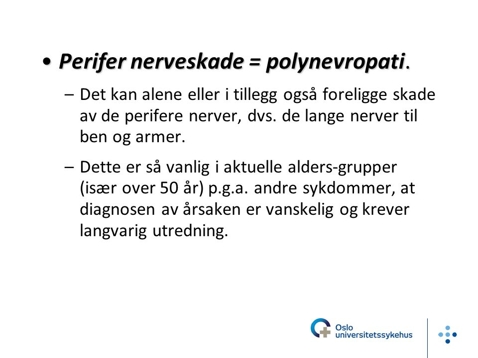 Perifer nerveskade = polynevropati.
