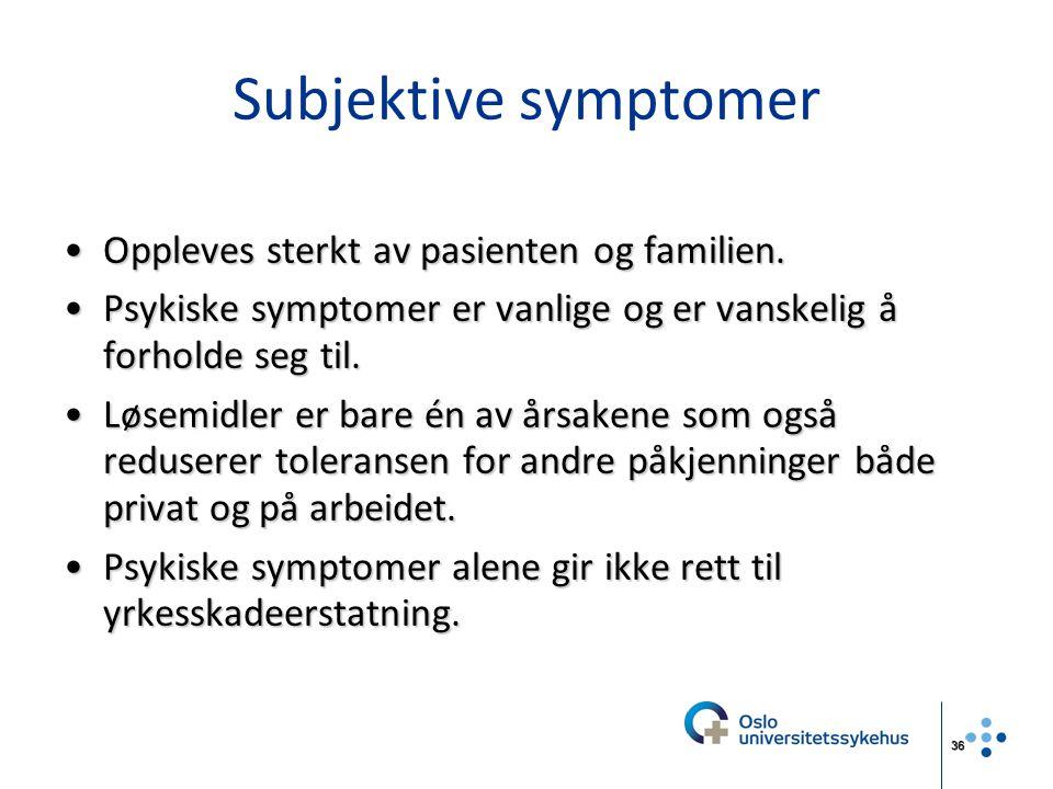 Subjektive symptomer Oppleves sterkt av pasienten og familien.