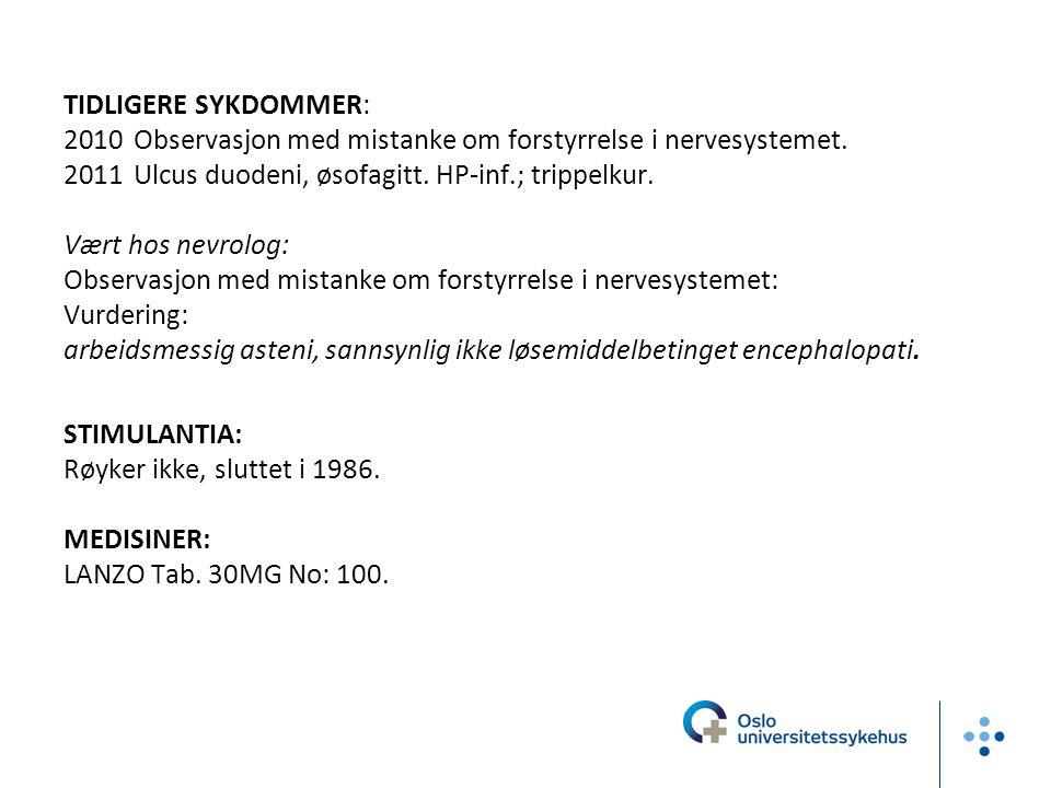 TIDLIGERE SYKDOMMER: Observasjon med mistanke om forstyrrelse i nervesystemet. Ulcus duodeni, øsofagitt. HP-inf.; trippelkur.