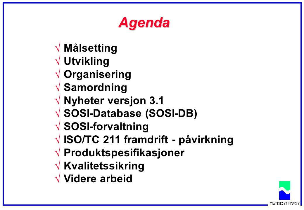 Agenda Målsetting Utvikling Organisering Samordning