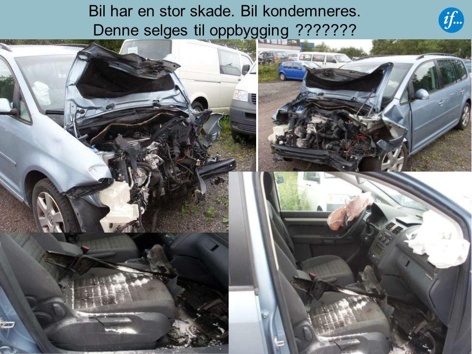 Bil har en stor skade. Bil kondemneres. Denne selges til oppbygging