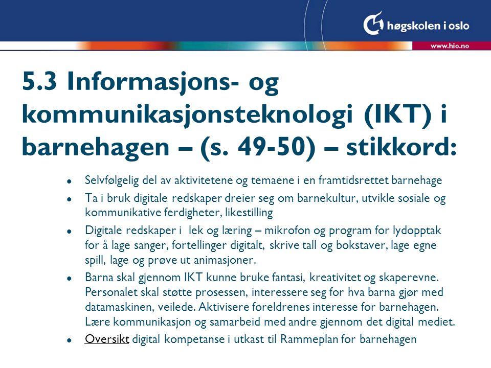 5. 3 Informasjons- og kommunikasjonsteknologi (IKT) i barnehagen – (s