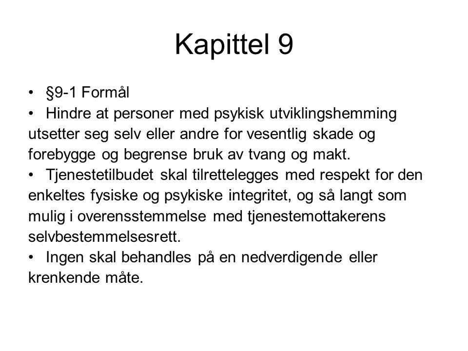 Kapittel 9 §9-1 Formål. Hindre at personer med psykisk utviklingshemming. utsetter seg selv eller andre for vesentlig skade og.
