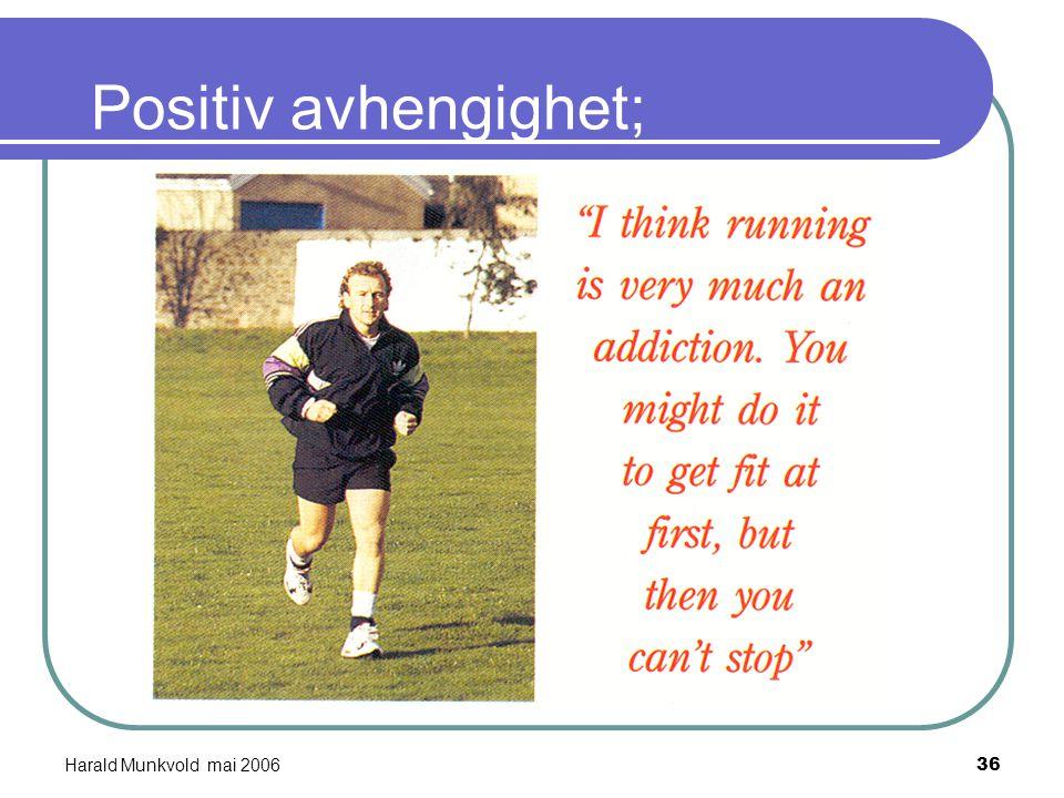 Positiv avhengighet; Harald Munkvold mai 2006