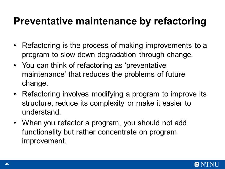 Preventative maintenance by refactoring