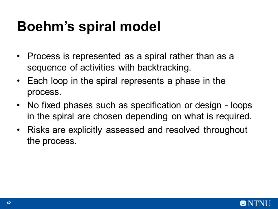 Boehm's spiral model Process is represented as a spiral rather than as a sequence of activities with backtracking.