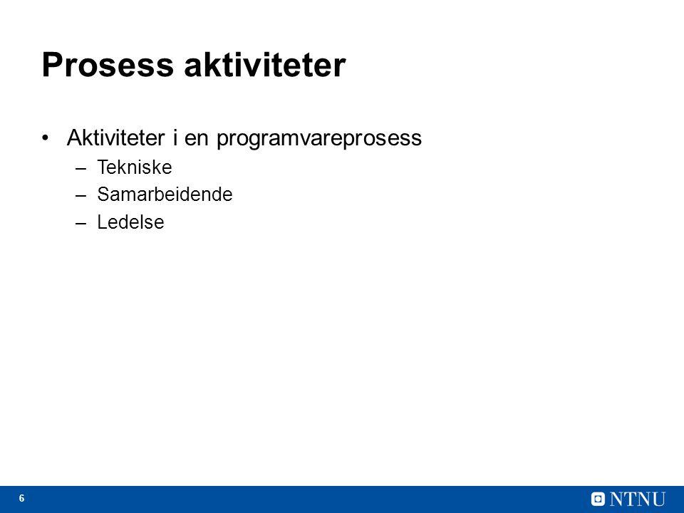 Prosess aktiviteter Aktiviteter i en programvareprosess Tekniske