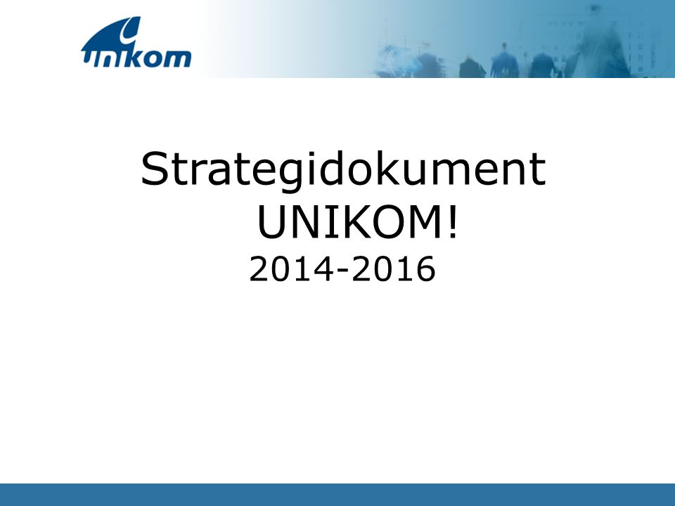 Strategidokument UNIKOM! 2014-2016