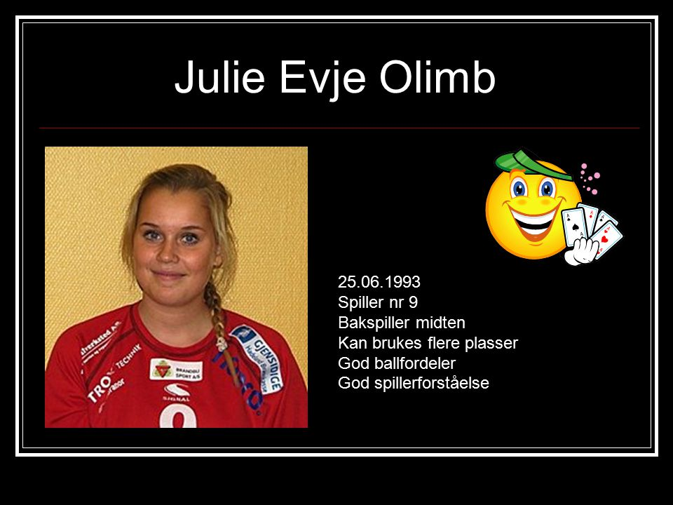 Julie Evje Olimb 25.06.1993 Spiller nr 9 Bakspiller midten