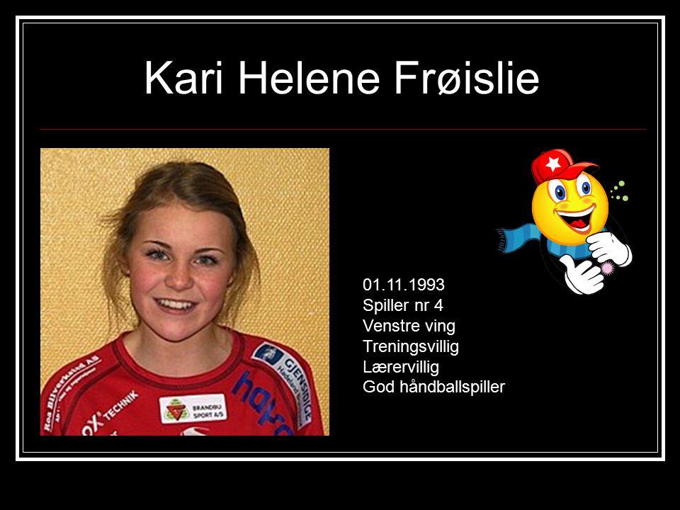 Kari Helene Frøislie 01.11.1993 Spiller nr 4 Venstre ving