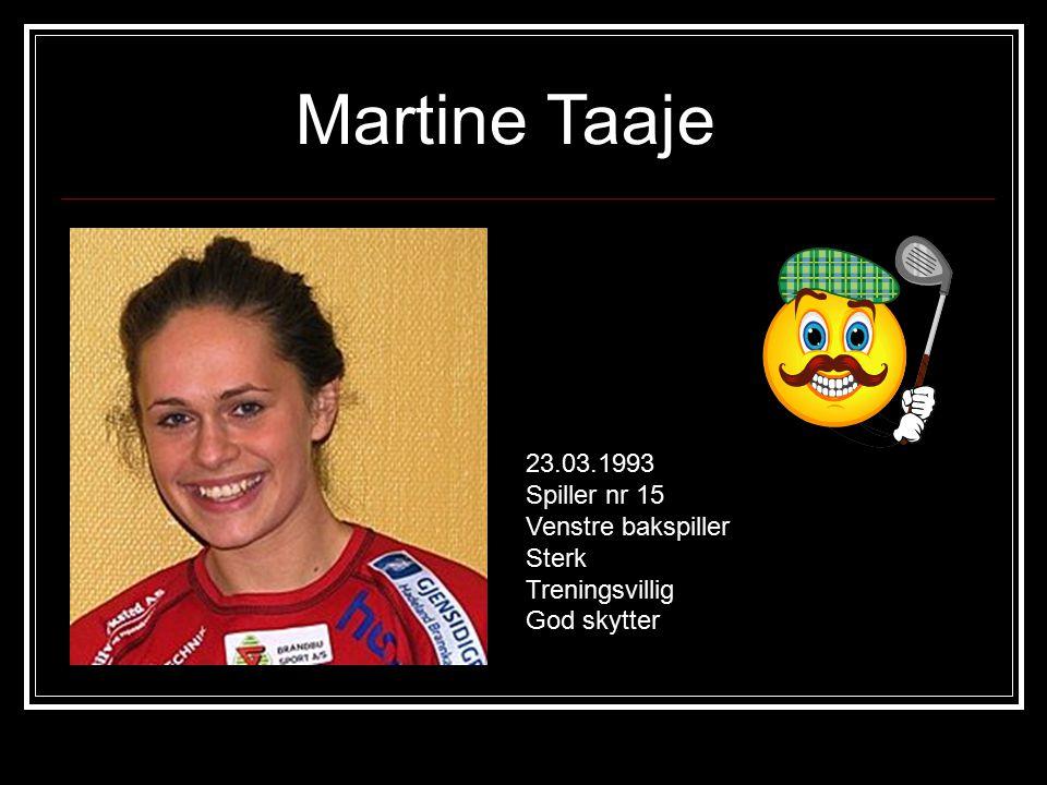 Martine Taaje 23.03.1993 Spiller nr 15 Venstre bakspiller Sterk