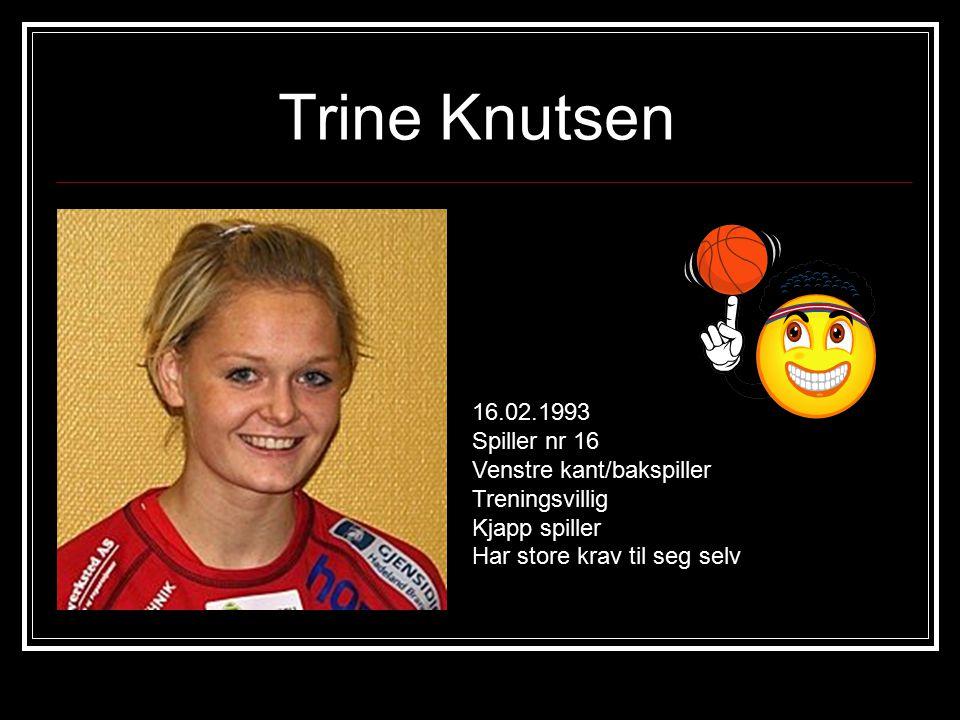 Trine Knutsen 16.02.1993 Spiller nr 16 Venstre kant/bakspiller