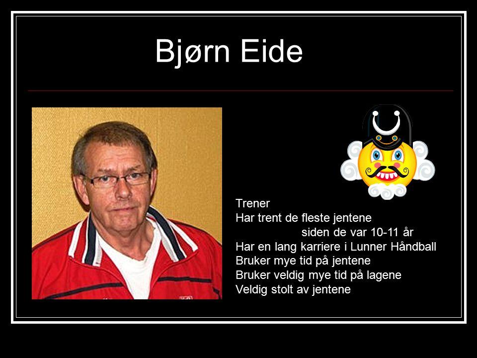 Bjørn Eide Trener Har trent de fleste jentene siden de var 10-11 år
